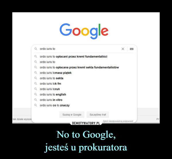 No to Google,jesteś u prokuratora –  ordo iuris toordo iuris to opłacani przez kreml fundamentaliściordo iuris toordo iuris to opłacana przez kreml sekta fundamentalistówordo iuris tomasz piątekordo iuris to sektaordo iuris tok fmordo iuris toruńordo iuris to englishordo iuris in vitroordo iuris co to znaczy