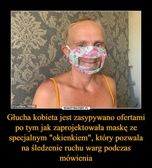 """Głucha kobieta jest zasypywano ofertami po tym jak zaprojektowała maskę ze specjalnym """"okienkiem"""", który pozwala na śledzenie ruchu warg podczas mówienia"""