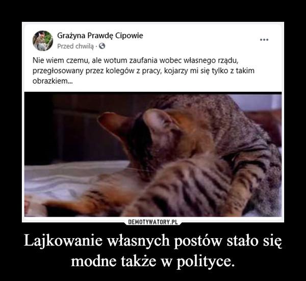 Lajkowanie własnych postów stało się modne także w polityce. –