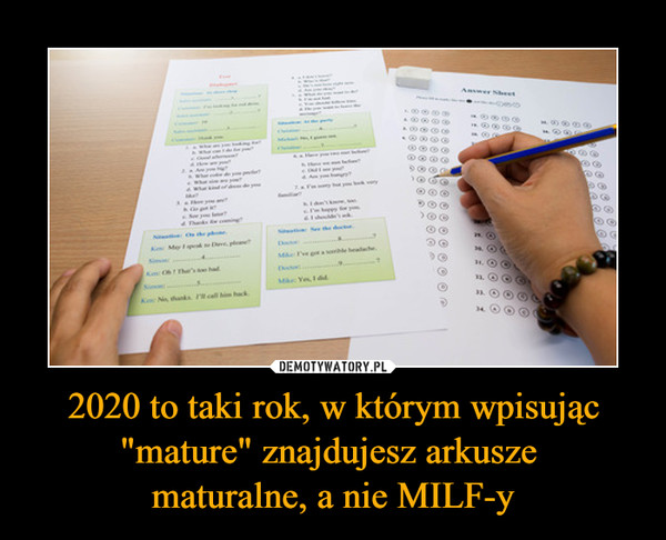 """2020 to taki rok, w którym wpisując """"mature"""" znajdujesz arkusze maturalne, a nie MILF-y –"""