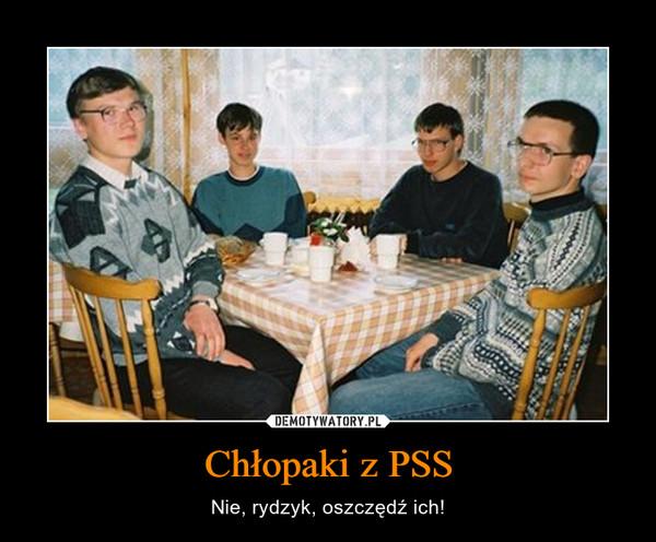 Chłopaki z PSS – Nie, rydzyk, oszczędź ich!