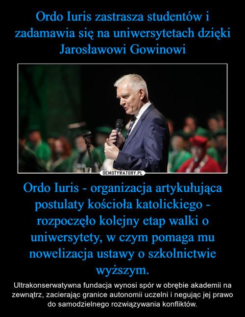 Ordo Iuris zastrasza studentów i zadamawia się na uniwersytetach dzięki Jarosławowi Gowinowi Ordo Iuris - organizacja artykułująca postulaty kościoła katolickiego - rozpoczęło kolejny etap walki o uniwersytety, w czym pomaga mu nowelizacja ustawy o szkolnictwie wyższym.