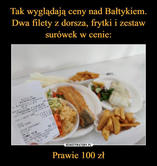 Prawie 100 zł –