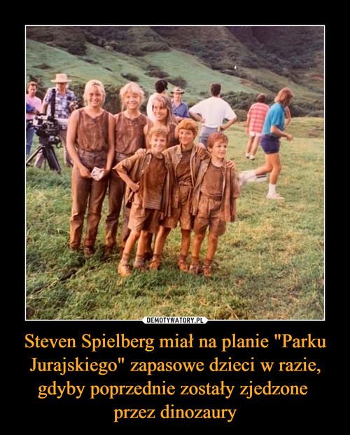 """Steven Spielberg miał na planie """"Parku Jurajskiego"""" zapasowe dzieci w razie, gdyby poprzednie zostały zjedzone  przez dinozaury"""
