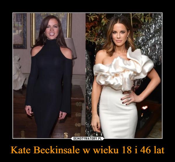 Kate Beckinsale w wieku 18 i 46 lat –