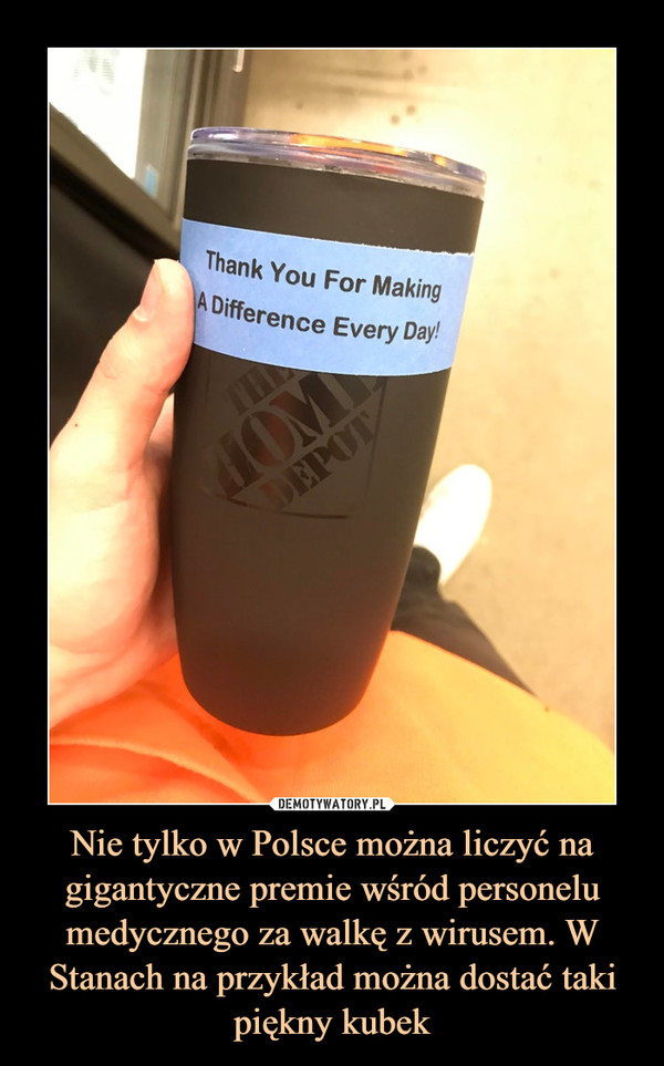 Nie tylko w Polsce można liczyć na gigantyczne premie wśród personelu medycznego za walkę z wirusem. W Stanach na przykład można dostać taki piękny kubek –
