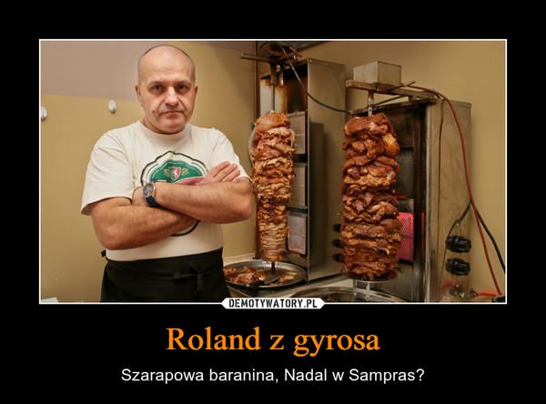 Roland z gyrosa – Szarapowa baranina, Nadal w Sampras?