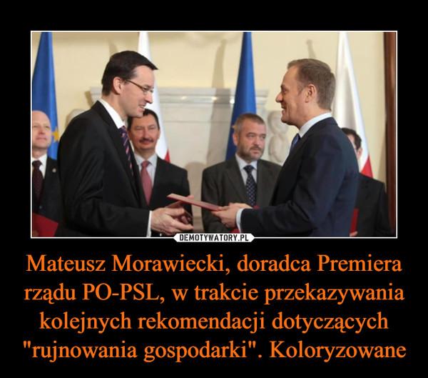 """Mateusz Morawiecki, doradca Premiera rządu PO-PSL, w trakcie przekazywania kolejnych rekomendacji dotyczących """"rujnowania gospodarki"""". Koloryzowane –"""