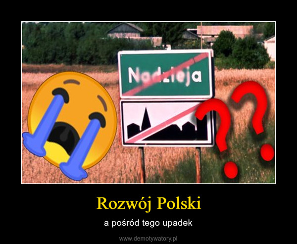 Rozwój Polski – a pośród tego upadek