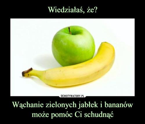 Wiedziałaś, że? Wąchanie zielonych jabłek i bananów może pomóc Ci schudnąć
