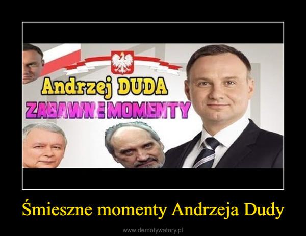 Śmieszne momenty Andrzeja Dudy –
