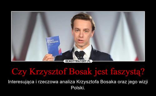 Czy Krzysztof Bosak jest faszystą?