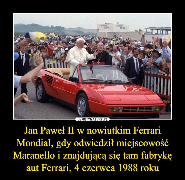 Jan Paweł II w nowiutkim Ferrari Mondial, gdy odwiedził miejscowość Maranello i znajdującą się tam fabrykę aut Ferrari, 4 czerwca 1988 roku