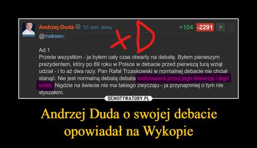 Andrzej Duda o swojej debacie opowiadał na Wykopie