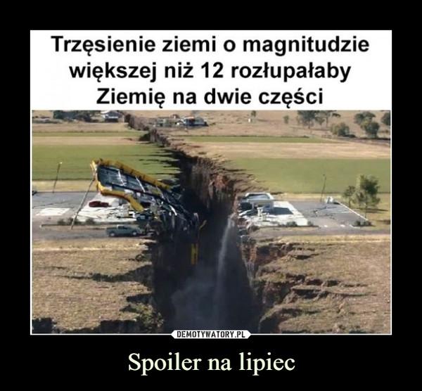 Spoiler na lipiec –  Trzęsienie ziemi o magnitudzie większej niż 12 rozłupałaby Ziemię na dwie części