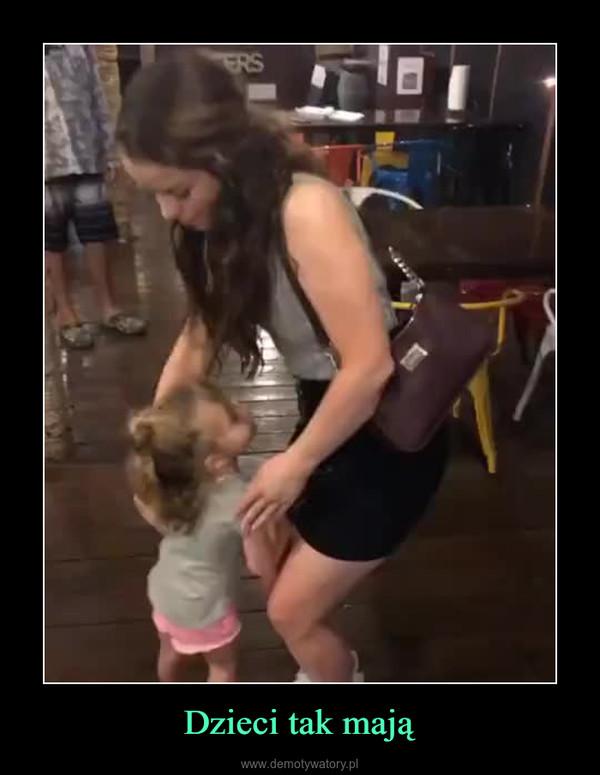 Dzieci tak mają –