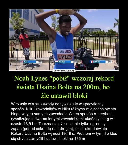 """Noah Lynes """"pobił"""" wczoraj rekord świata Usaina Bolta na 200m, bo  źle ustawił bloki"""