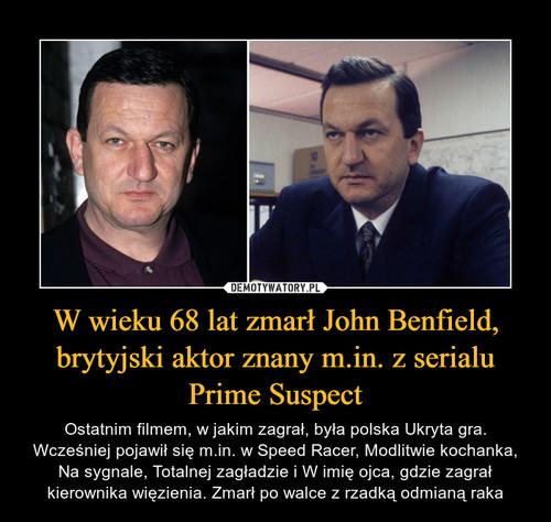 W wieku 68 lat zmarł John Benfield, brytyjski aktor znany m.in. z serialu Prime Suspect