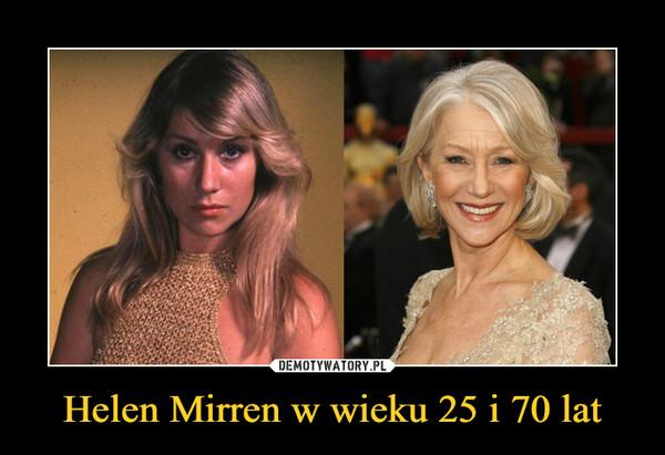 Helen Mirren w wieku 25 i 70 lat –