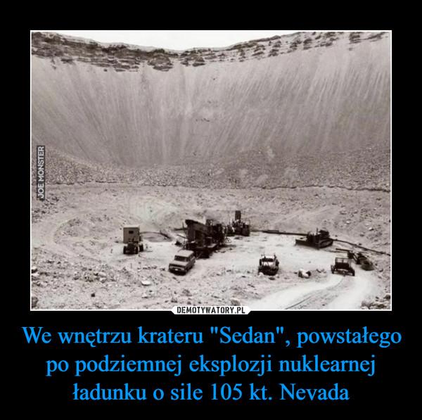 """We wnętrzu krateru """"Sedan"""", powstałego po podziemnej eksplozji nuklearnej ładunku o sile 105 kt. Nevada –"""