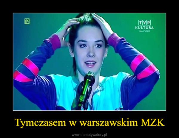 Tymczasem w warszawskim MZK –