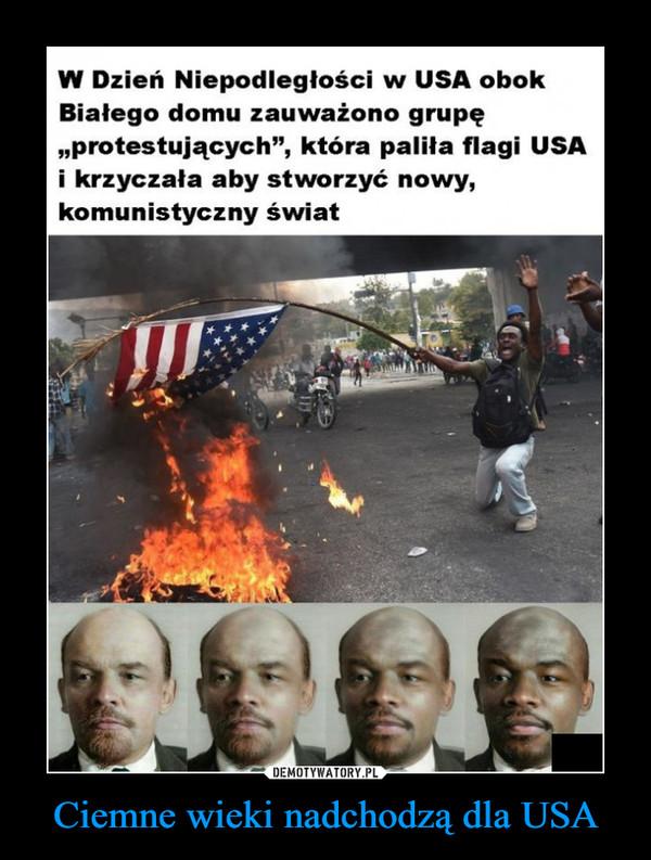 """Ciemne wieki nadchodzą dla USA –  W Dzień Niepodległości w USA obok Białego domu zauważono grupę """"protestujących"""", która paliła flagi USA i krzyczała aby stworzyć nowy, komunistyczny świat"""