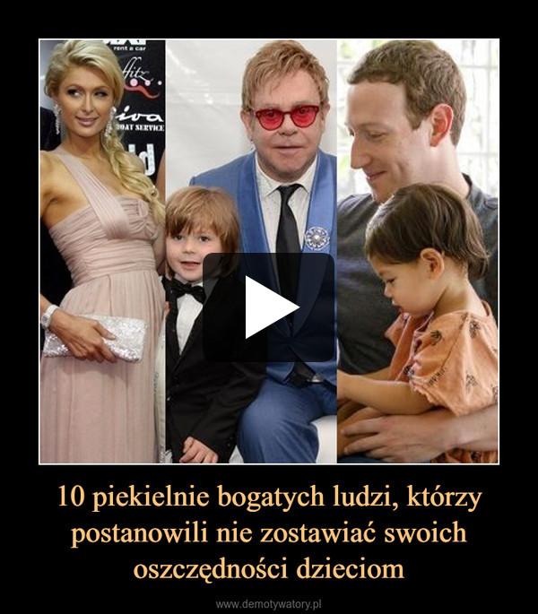 10 piekielnie bogatych ludzi, którzy postanowili nie zostawiać swoich oszczędności dzieciom –