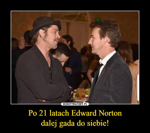 Po 21 latach Edward Nortondalej gada do siebie! –