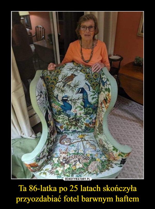 Ta 86-latka po 25 latach skończyła przyozdabiać fotel barwnym haftem –