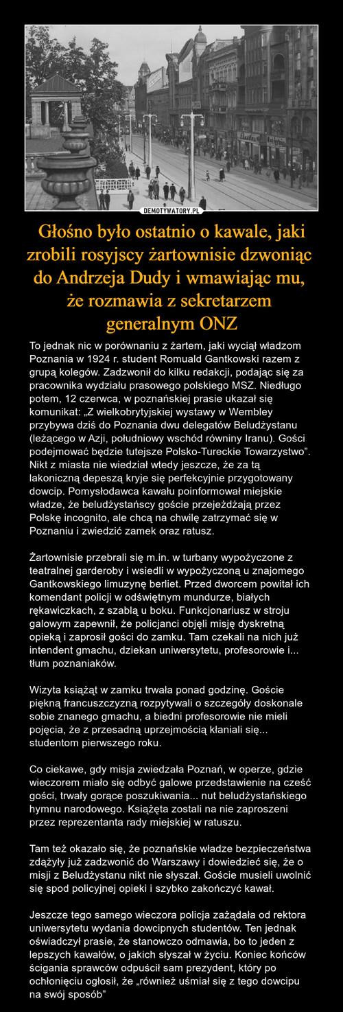 Głośno było ostatnio o kawale, jaki zrobili rosyjscy żartownisie dzwoniąc  do Andrzeja Dudy i wmawiając mu,  że rozmawia z sekretarzem  generalnym ONZ
