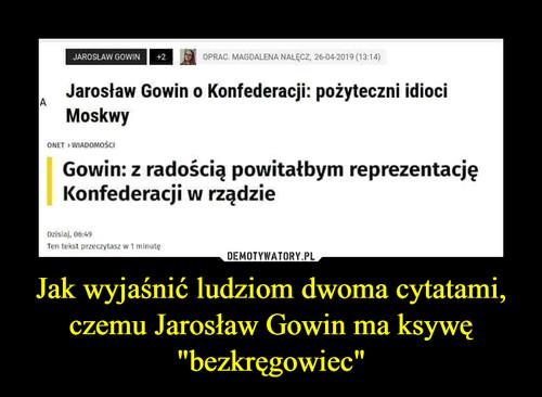 """Jak wyjaśnić ludziom dwoma cytatami, czemu Jarosław Gowin ma ksywę """"bezkręgowiec"""""""