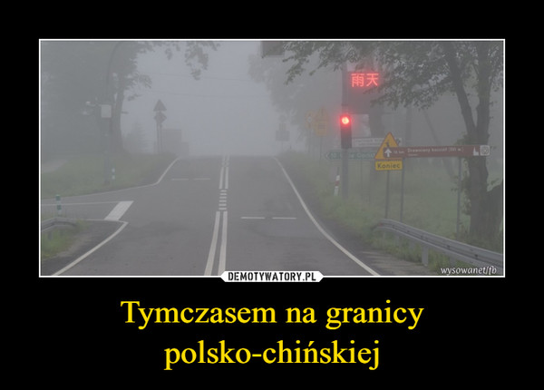 Tymczasem na granicy polsko-chińskiej –