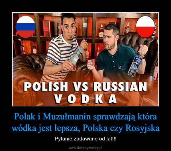 Polak i Muzułmanin sprawdzają która wódka jest lepsza, Polska czy Rosyjska – Pytanie zadawane od lat!!!