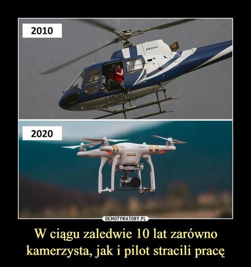 W ciągu zaledwie 10 lat zarówno kamerzysta, jak i pilot stracili pracę