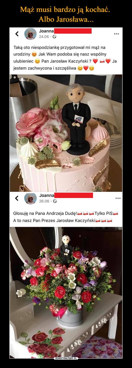 Mąż musi bardzo ją kochać.  Albo Jarosława...