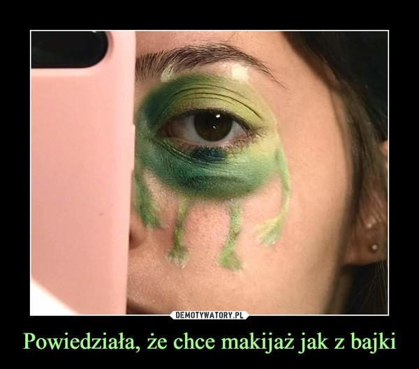 Powiedziała, że chce makijaż jak z bajki –