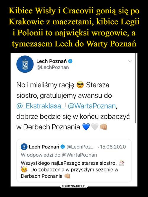 Kibice Wisły i Cracovii gonią się po Krakowie z maczetami, kibice Legii i Polonii to najwięksi wrogowie, a tymczasem Lech do Warty Poznań