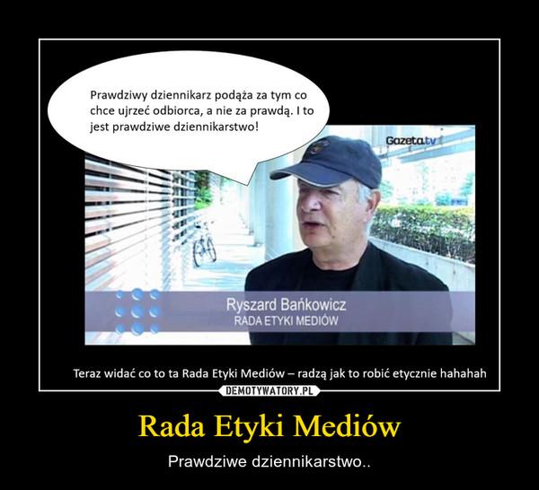 Rada Etyki Mediów – Prawdziwe dziennikarstwo..
