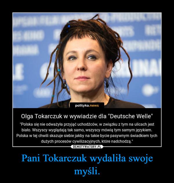 Pani Tokarczuk wydaliła swoje myśli. –