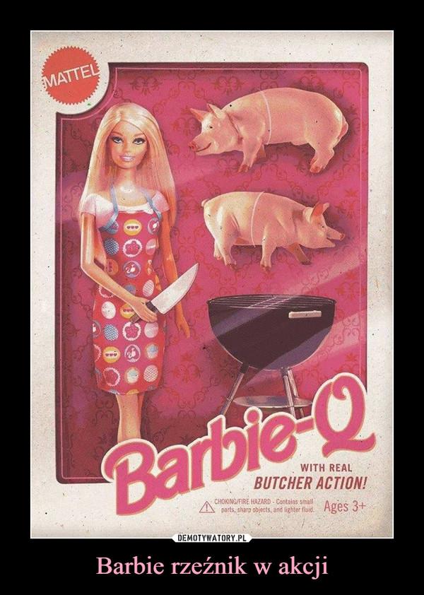 Barbie rzeźnik w akcji –
