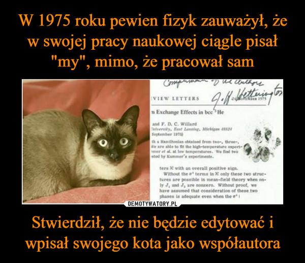 Stwierdził, że nie będzie edytować i wpisał swojego kota jako współautora –