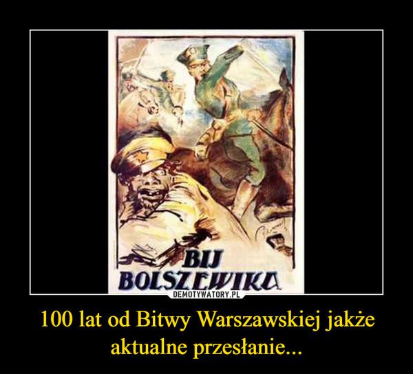 100 lat od Bitwy Warszawskiej jakże aktualne przesłanie... –