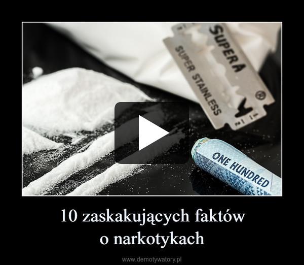 10 zaskakujących faktówo narkotykach –