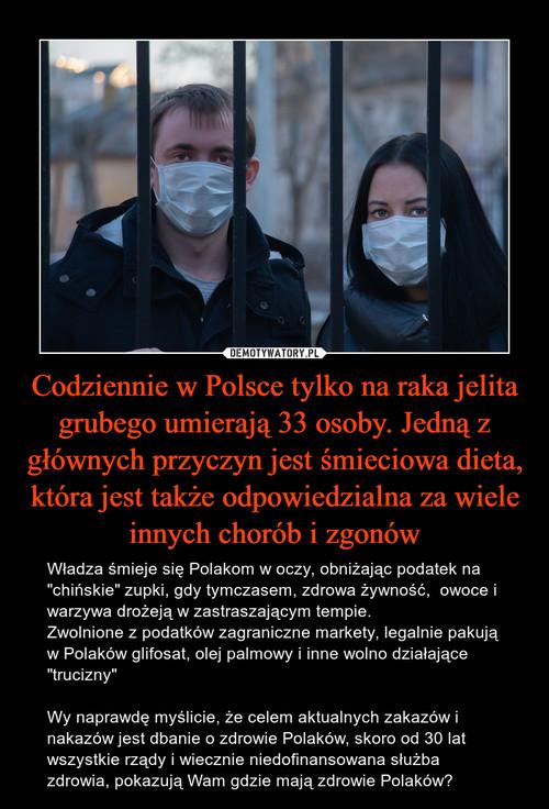 Codziennie w Polsce tylko na raka jelita grubego umierają 33 osoby. Jedną z głównych przyczyn jest śmieciowa dieta, która jest także odpowiedzialna za wiele innych chorób i zgonów