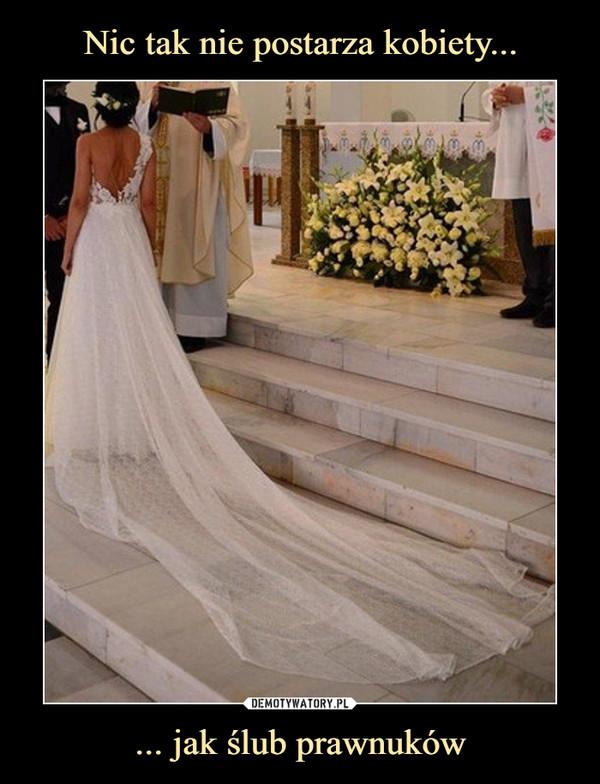 ... jak ślub prawnuków –