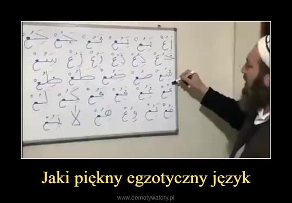 Jaki piękny egzotyczny język –