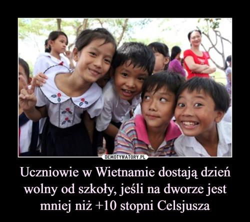 Uczniowie w Wietnamie dostają dzień wolny od szkoły, jeśli na dworze jest mniej niż +10 stopni Celsjusza