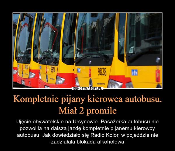 Kompletnie pijany kierowca autobusu. Miał 2 promile – Ujęcie obywatelskie na Ursynowie. Pasażerka autobusu nie pozwoliła na dalszą jazdę kompletnie pijanemu kierowcy autobusu. Jak dowiedziało się Radio Kolor, w pojeździe nie zadziałała blokada alkoholowa