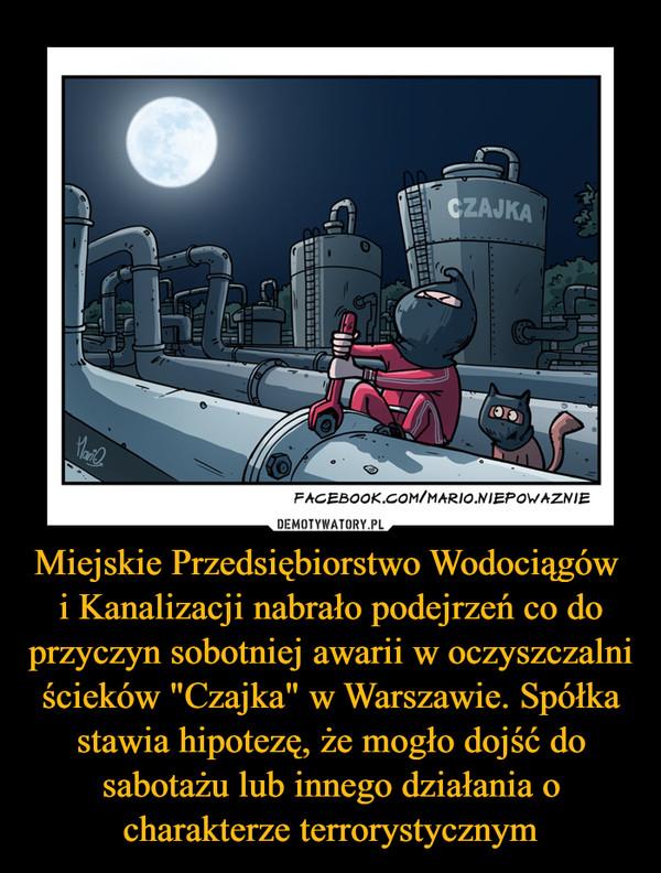 """Miejskie Przedsiębiorstwo Wodociągów i Kanalizacji nabrało podejrzeń co do przyczyn sobotniej awarii w oczyszczalni ścieków """"Czajka"""" w Warszawie. Spółka stawia hipotezę, że mogło dojść do sabotażu lub innego działania o charakterze terrorystycznym –"""