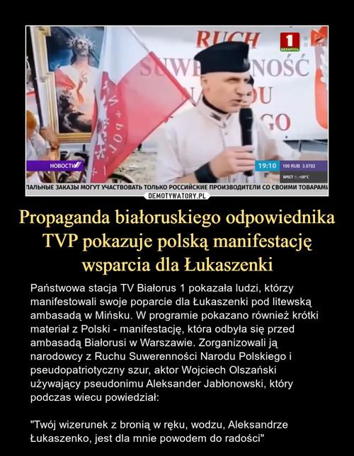 Propaganda białoruskiego odpowiednika TVP pokazuje polską manifestację wsparcia dla Łukaszenki